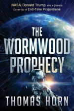 The Wormwood Prophecy: Nasa, Donald Trump, and a Cosmic Cover-Up of End-Time
