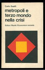 GUELFI CARLO METROPOLI E TERZO MONDO NELLA CRISI EDITORI RIUNITI 1979