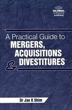A Practical Guide to Mergers, Acquisitions and Divestitures by Shim, Jae K.