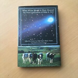 Philip K Dick HARDBACK What If Our World Is Their Heaven CONVERSATIONS