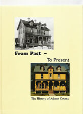 FROM PAST TO PRESENT THE HISTORY OF ADAMS COUNTY, WI By Michael J. Goc (1999)