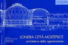 Londra Città Molteplice. Architettura della rigenerazione. 2007. .