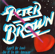 DISCO 45 giri   Peter Brown  - Can't Be Love - Do It To Me Anyway