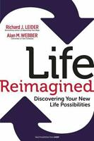 Life Reimagined : Discovering Your New Life Possibilities by Richard Leider