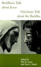 Buddhists Talk About Jesus: Christians Talk About the Buddha