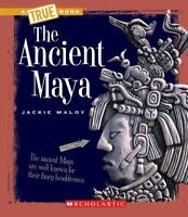 The Ancient Maya (true Books): By Jackie Maloy