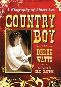 Country Boy: A Biography of Albert Lee by Derek Watts