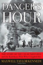 Dangers Hour: The Story of the USS Bunker Hill and the Kamikaze Pilot Who Cripp