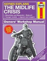 Haynes Explains The Mid-Life Crisis Owners' Workshop Manual : Motorbikes and ...