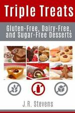 Triple Treats : Gluten-Free, Dairy-Free, and Sugar-Free Desserts by J. R....
