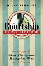 The Courtship of Eva Eldridge : A Story of Bigamy in the Marriage-Mad Fifties...