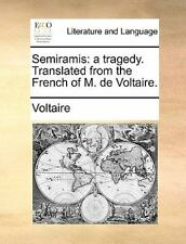 Semiramis: A Tragedy. Translated from the French of M. de Voltaire. (Paperback o