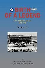Birth of A Legend : The Bomber Mafia and the Y1B-17 by H. Wagner and E....