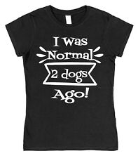 I Was Normal 1 2 3 4 5 6 7 8 or 9 Dogs Ago Mens or Ladys T-Shirt Loose or Fitted
