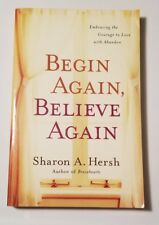 Begin Again, Believe Again: Embracing the Courage to Love.. by Sharon Hersh 2010