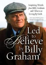 Led to Believe by Billy Graham: Inspiring Words from Billy Graham and Others on