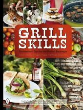 Grill Skills: Professional Tips for the Perfect Barbeque: Food, Drinks, Music, T