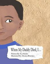 When My Daddy Died, I... : Things I Miss about My Dad by K. J. Reider (2013,...