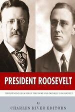 President Roosevelt: the Lives and Legacies of Theodore and Franklin D....