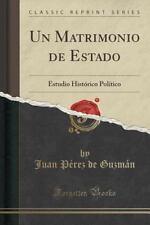 Un Matrimonio de Estado : Estudio Historico Politico (Classic Reprint) by...