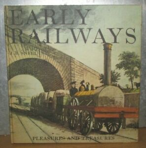 Pleasures and Treasures: Early Railways Book by J.B Snell 1970