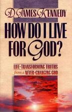 How Do I Live for God?: Life-Transforming Truths from a Never-Changing God : Bo