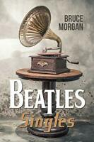 Beatles' Singles by Bruce Morgan, NEW Book, FREE & FAST Delivery, (Paperback)