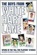 The Boys From White Hart Lane Tottenham Hotspur in the 80s - Spurs Football book