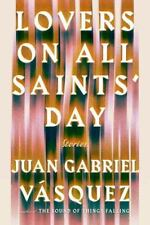 Lovers on All Saints' Day : Stories by Juan Gabriel Vásquez (2015, Hardcover)