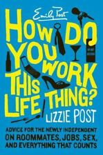 How Do You Work This Life Thing?: Advice for the Newly Independent on Roommates,