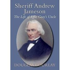 Sheriff Andrew Jameson: The Life of Effie Gray's Uncle, Very Good Condition Book