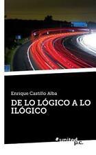 De lo Logico a lo Ilogico by Enrique Castillo Alba (2014, Paperback)