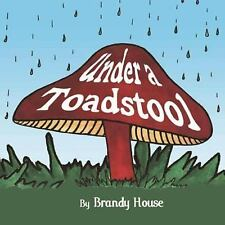 Under a Toadstool by Brandy House (2008, Paperback)
