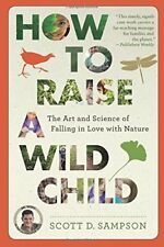 How to Raise a Wild Child: The Art and Science of Falling in Love with Nature-Sc