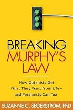 Breaking Murphy's Law: How Optimists Get What They Want from Life - and Pessimis