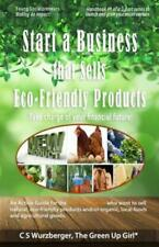 Start a Business that Sells Eco-Friendly Products: Take charge of your fina...