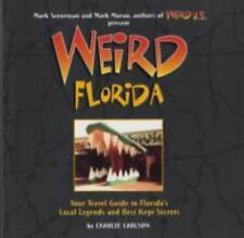 Weird Florida : Your Travel Guide to Florida's Local Legends and Best...