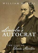 Lincoln's Autocrat: The Life of Edwin Stanton (Civil War America)