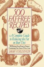 500 Fat Free Recipes : A Complete Guide to Reducing the Fat in Your Diet by...
