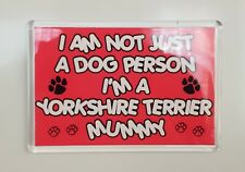 I'M NOT JUST A DOG PERSON I'M A YORKSHIRE TERRIER MUMMY Novelty Fridge Magnet