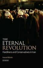 The Eternal Revolution: Hardliners and Conservatives in Iran by Hamad...