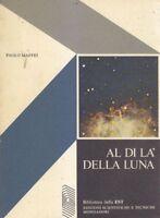 AL DI LÀ DELLA LUNA di Paolo Maffei 1974  Mondadori Editore libro astronomia