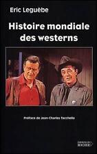 Histoire mondiale des westerns par eric Leguèbe - comme neuf