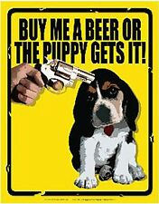 Kaufen Me A Beer oder Die Welpe Lustig Metallschild (Sf) Reduzierte - Eine