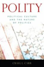 Polity: Political Culture and the Nature of Politics: By Carr, Craig L.