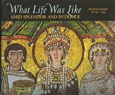 What Life Was Like Amid Splendor and Intrigue: Byzantine Empire Ad 330-1453 by A