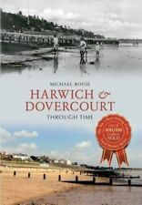Harwich & Dovercourt Through Time by Michael Rouse (Paperback, 2013)
