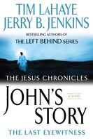 Johns Story: The Last Eyewitness (The Jesus Chronicles, Book 1) by Tim LaHaye,