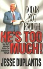 NEW - God Is Not Enough, He's Too Much! by Duplantis, Jesse