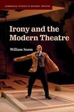 Cambridge Studies in Modern Theatre: Irony and the Modern Theatre by William...